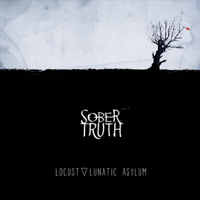 Sober Truth - Locust Lunatic Asylum